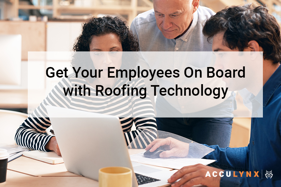 Get Your Employees On Board with Roofing Technology