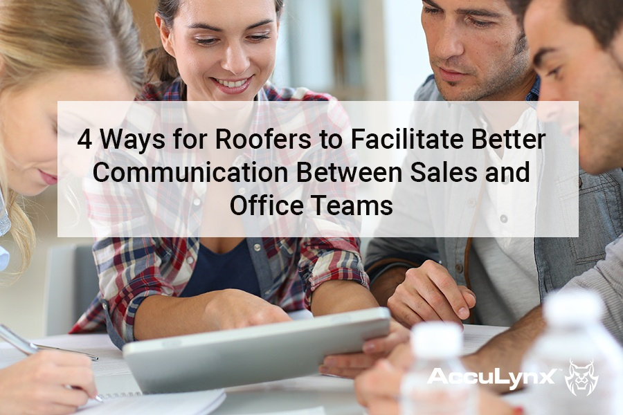 4 Ways for Roofers to Facilitate Better Communication Between Sales and Office Taems